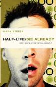 Half-Life/Die Already