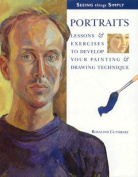 Portraits : Lessons & Exercises to Develop Your Painting & Drawing Technique
