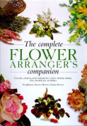 The Complete Flower Arranger's Companion