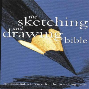 Sketching and Drawing Bible