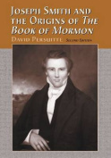 "Joseph Smith and the Origins of ""The Book of Mormon"""