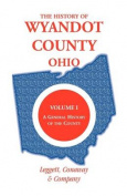 The History of Wyandot County, Ohio, Volume 1