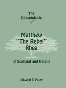 "The Descendants of Matthew ""The Rebel"" Rhea of Scotland and Ireland"