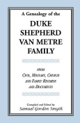 A Genealogy Of The Duke-Shepherd-Van Metre Family From Civil, Military, Church and Family Records and Documents