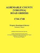 Albemarle County [Virginia] Road Orders, 1744-1748. Published With Permission from the Virginia Transportation Research Council