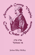 Accomack County, Virginia Court Order Abstracts, Volume 16