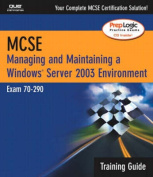 MCSA/MCSE Managing and Maintaining a Windows Server 2003 Environment Training Guide