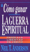 Cmo Ganar La Guerra Espiritual [Spanish]