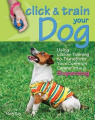 Click & Train Your Dog  : Using Clicker Training to Transform Your Common Canine Into a Superdog
