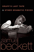 Krapp's Last Tape & Other Dramatic Pieces