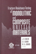Fracture Resistance Testing of Monolithic and Composite Brittle Materials