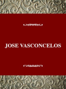 Josae Vasconcelos and the Writing of the Mexican Revolution