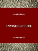 Invisible Fuel