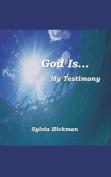 God Is... My Testimony