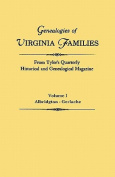 Genealogies of Virginia Families from Tyler's Quarterly Historical and Genealogical Magazine. in Four Volumes. Volume I