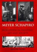 Meyer Schapiro Worldview in Painting