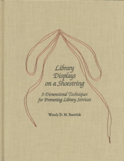 Library Displays on a Shoestring Wendy D. M. Barteluk
