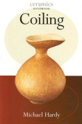 Coiling (Ceramics Handbooks)