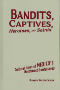 Bandits, Captives, Heroines, and Saints