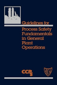 Guidelines for Process Safety Fundamentals for General Plant Operations