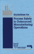 Guidelines for Process Safety in Outsourced Manufacturing Operations
