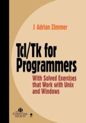 Tcl/Tk for Programmers with Solved Exercises That Work with UNIX and Windows