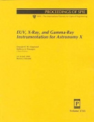 Euv, x-Ray, and Gamma-Ray Instrumentation for Astronomy X
