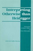 Interpreting Otherwise Than Heidegger