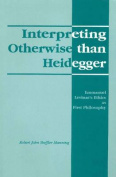 Interpreting Otherwise Than Heidegger