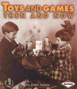Toys and Games Then and Now (First Step Nonfiction