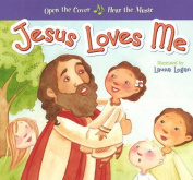 "Jesus Loves Me [With Plays ""Jesus Loves Me"" When You Open the Book.] [Board Book]"