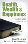 Health, Wealth & Happiness  : Has the Prosperity Gospel Overshadowed the Gospel of Christ?