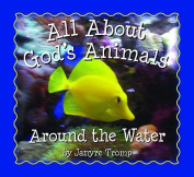 Around the Water (All about God's Animals) [Board book]