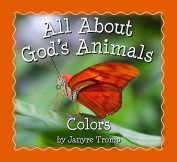 Colors (All about God's Animals) [Board book]