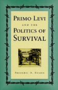 Primo Levi and the Politics of Survival