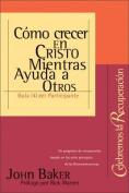Como Crecer en Cristo Mientras Ayudas A Otros (Celebrate Recovery [Spanish]