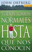 Todos Somos Normales Hasta Que Nos Conocen = Everybody's Normal Till You Get to Know Them [Spanish]