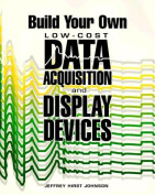 Build Your Own Low-cost Data Acquisition and Display Devices