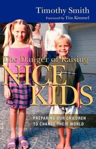 The-Danger-of-Raising-Nice-Kids-Preparing-Our-Children-to-Change-Their-World-by