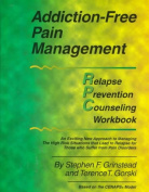 Addiction Free Pain Management Relapse Prevention Counseling Workbook