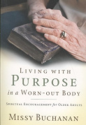Living with Purpose in a Worn-Out Body