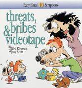 Threats, Bribes & Videotape