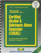 Certified Alcohol & Substance Abuse Counselor (CASAC)  : Test Preparation Study Guide Questions & Answers