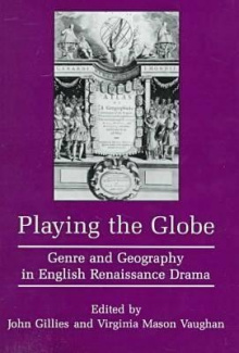 Playing the Globe: Genre and Geography in English Renaissance Drama
