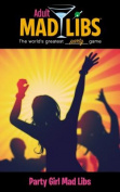 Party Girl! (Adult Mad Libs)