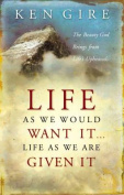 Life as We Would Want It . . . Life as We Are Given It