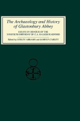 The Archaeology and History of Glastonbury Abbey
