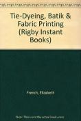 Tie-Dyeing, Batik & Fabric Printing
