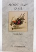 Aromatherapy - An A-Z