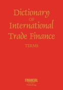 Dictionary of International Trade Finance
